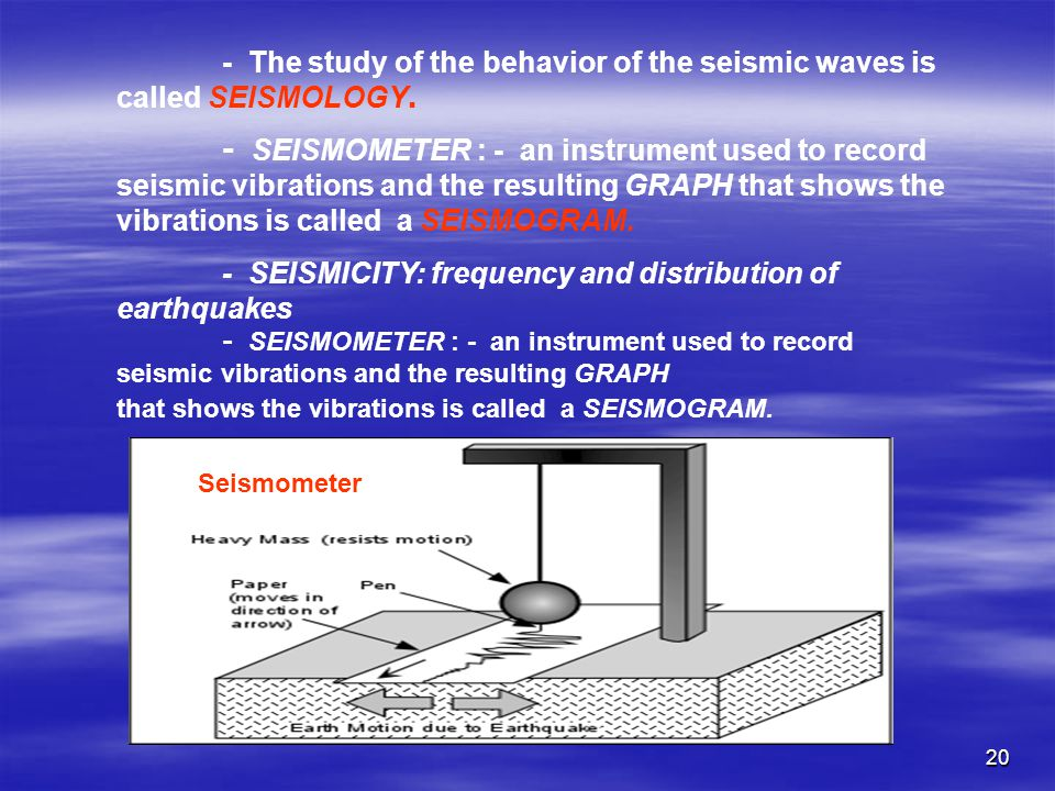 - The study of the behavior of the seismic waves is called SEISMOLOGY.