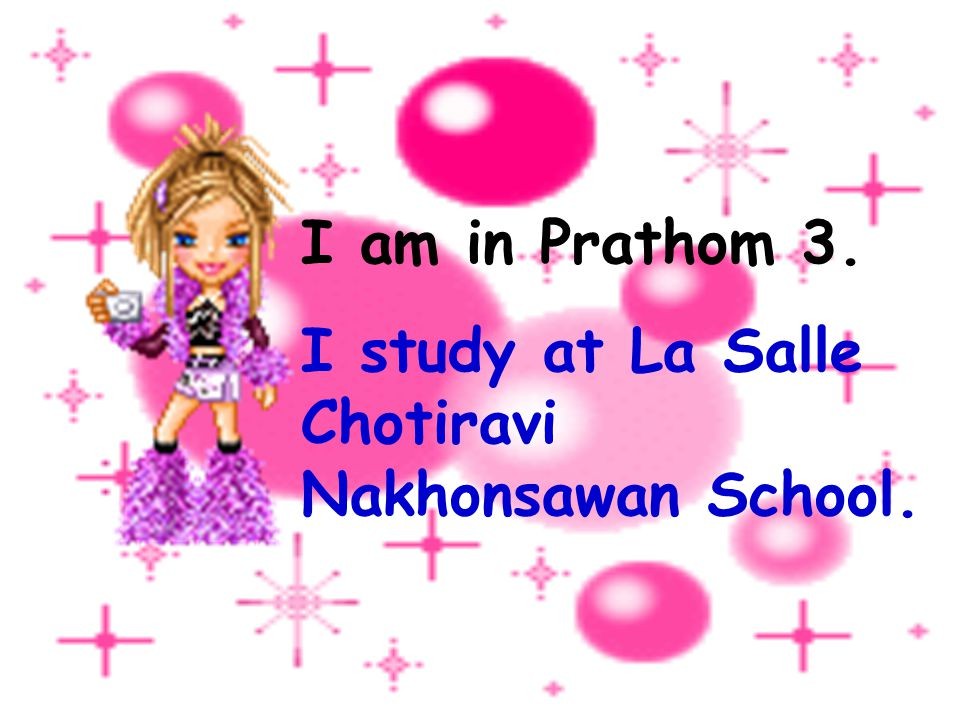I am in Prathom 3. I study at La Salle Chotiravi Nakhonsawan School.