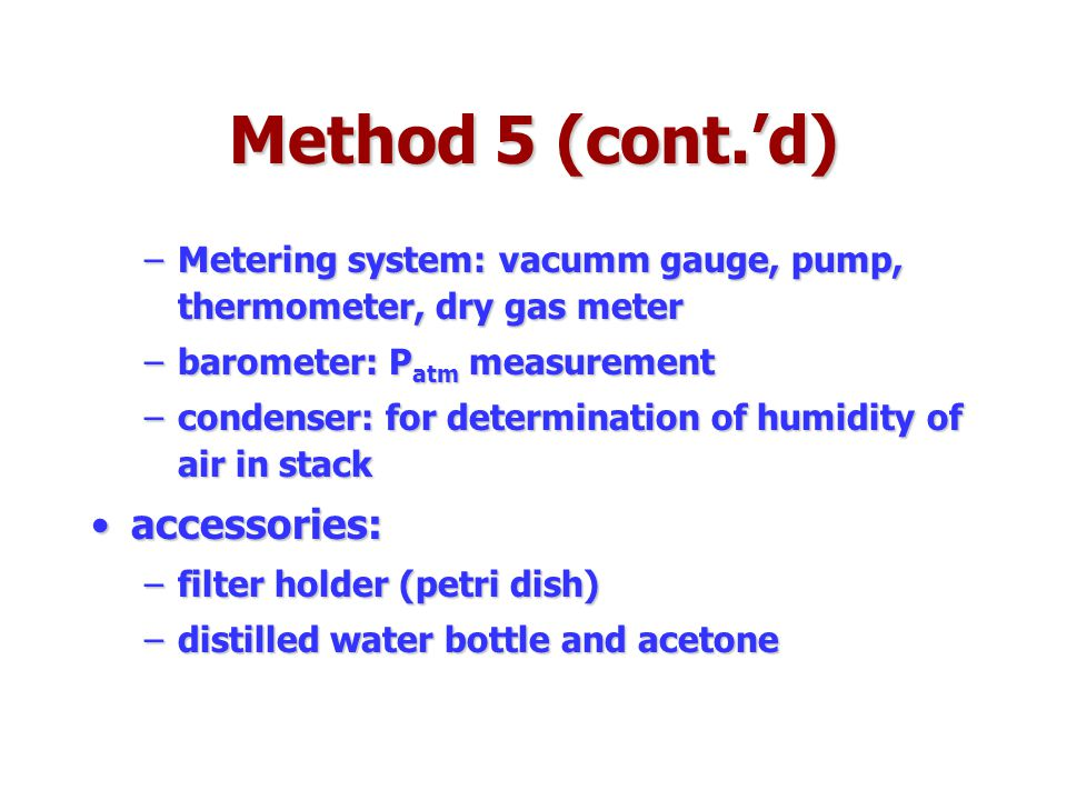 Method 5 (cont.'d) accessories: