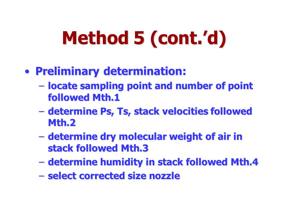 Method 5 (cont.'d) Preliminary determination: