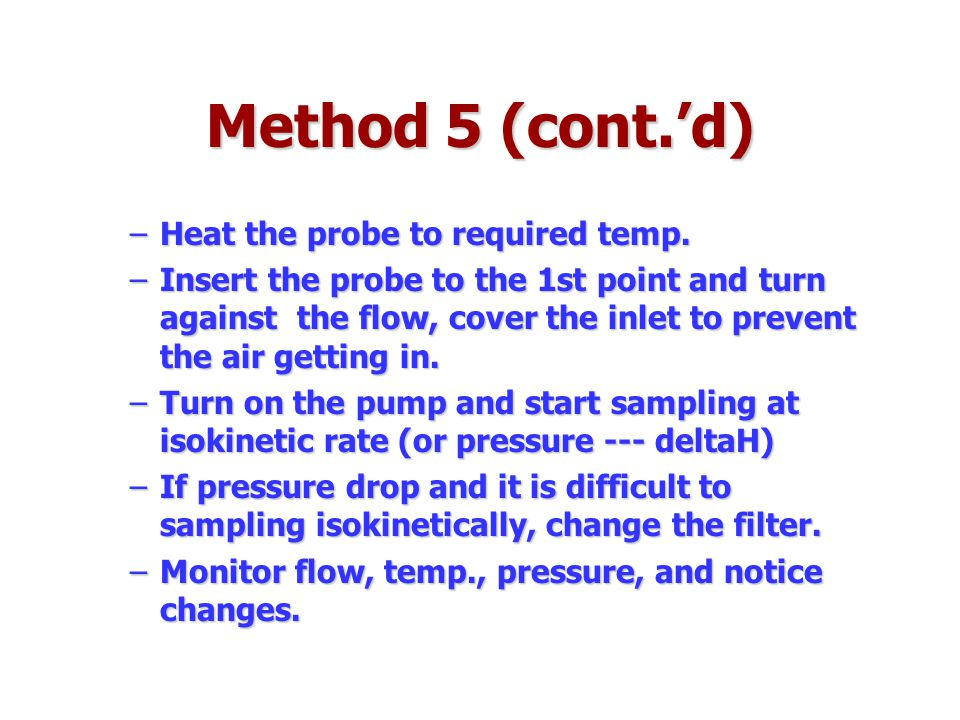 Method 5 (cont.'d) Heat the probe to required temp.