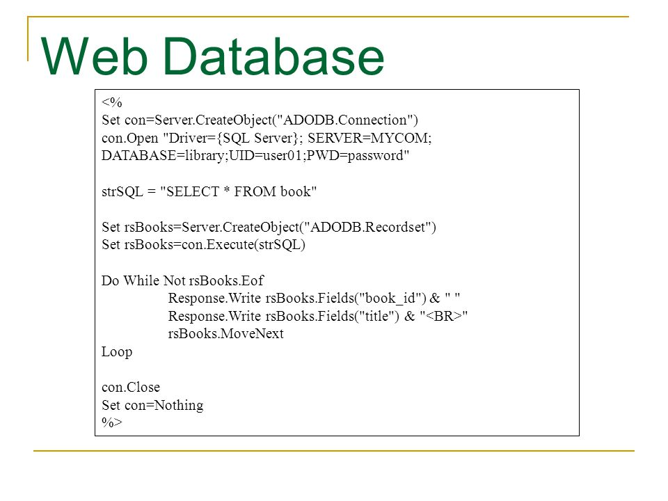 Web Database <% Set con=Server.CreateObject( ADODB.Connection )