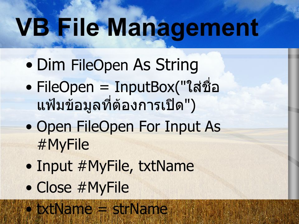 VB File Management Dim FileOpen As String