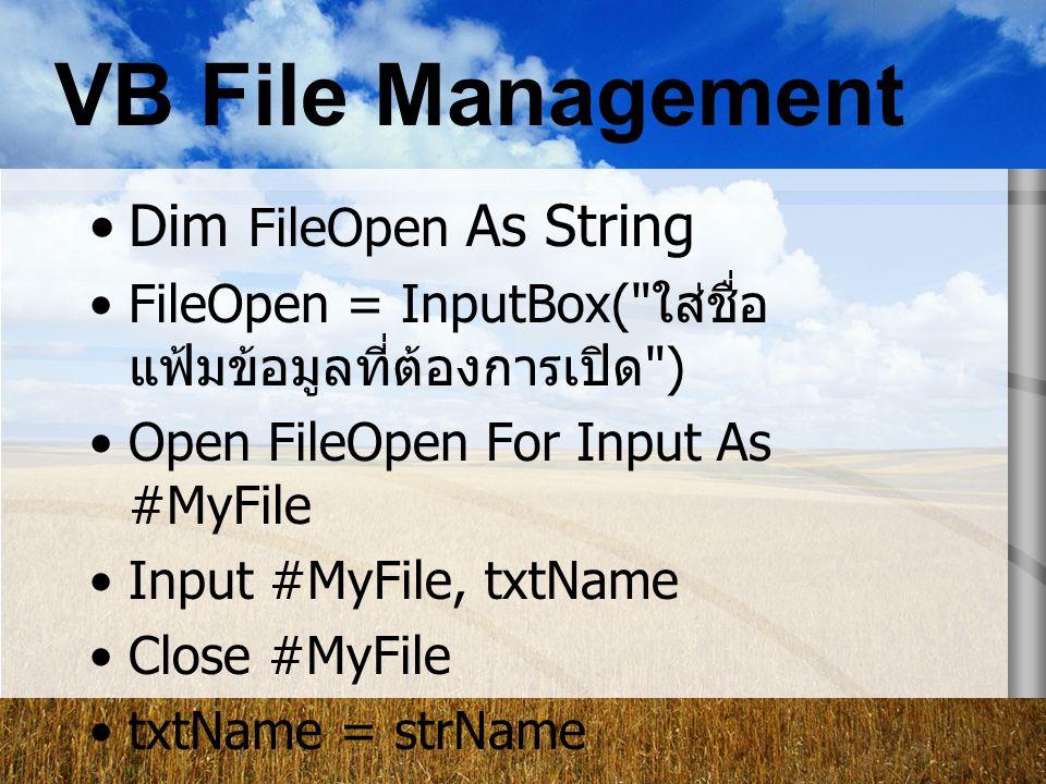 VB File Management Dim FileOpen As String
