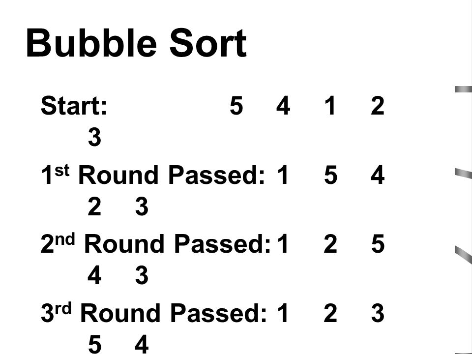 Bubble Sort Start: 5 4 1 2 3 1st Round Passed: 1 5 4 2 3
