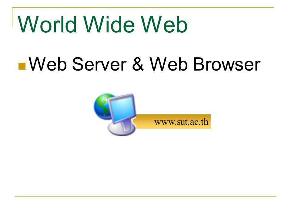 World Wide Web Web Server & Web Browser www.sut.ac.th