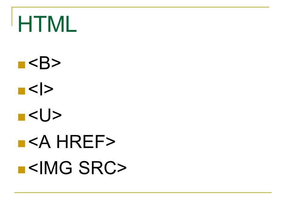 HTML <B> <I> <U> <A HREF> <IMG SRC>