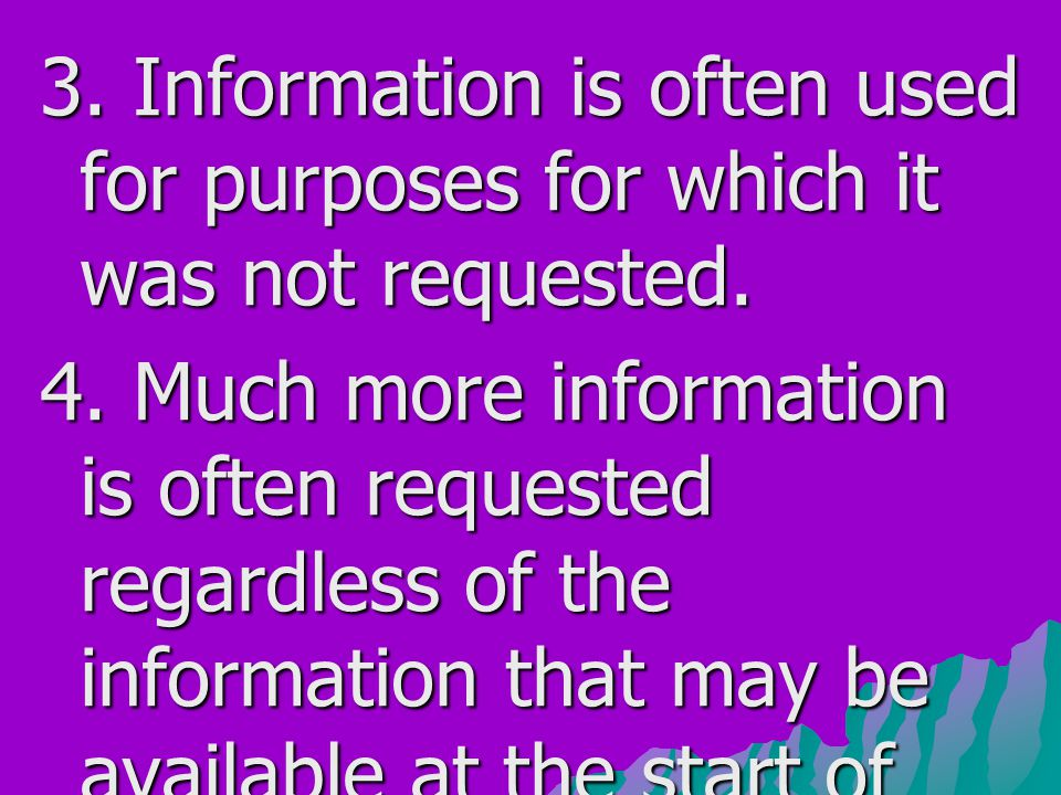 3. Information is often used for purposes for which it was not requested.