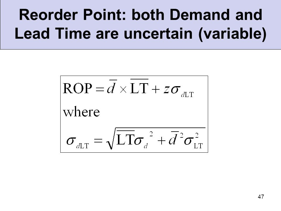 Reorder Point: both Demand and Lead Time are uncertain (variable)