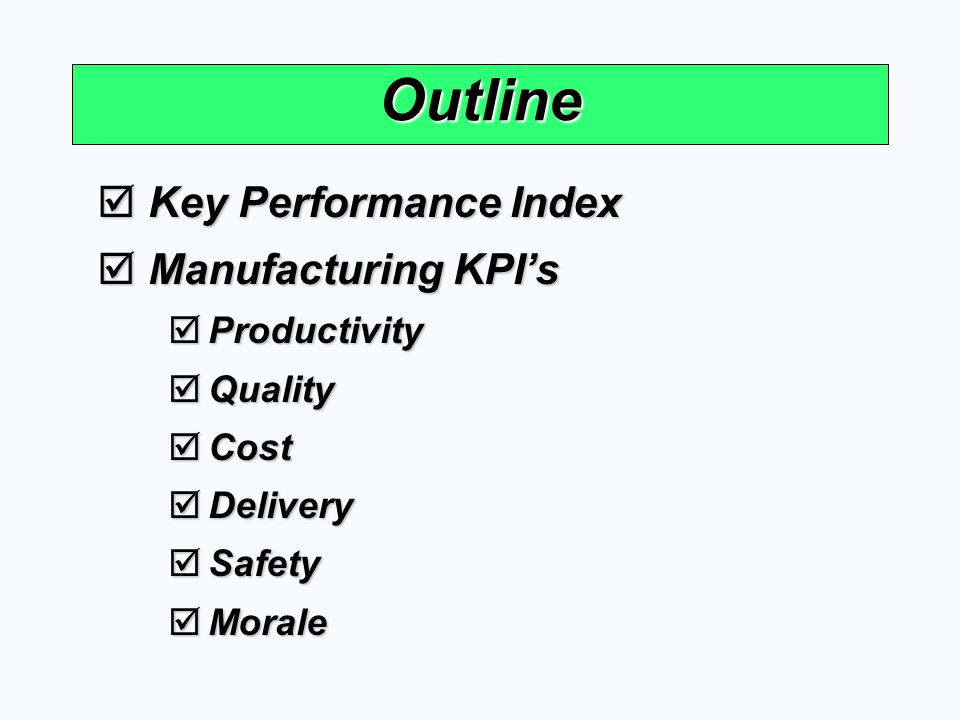 Outline Key Performance Index Manufacturing KPI's Productivity Quality