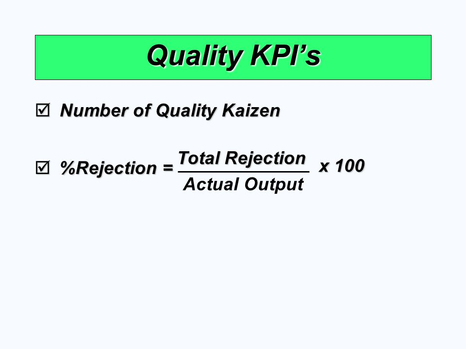 Quality KPI's Number of Quality Kaizen Total Rejection x 100