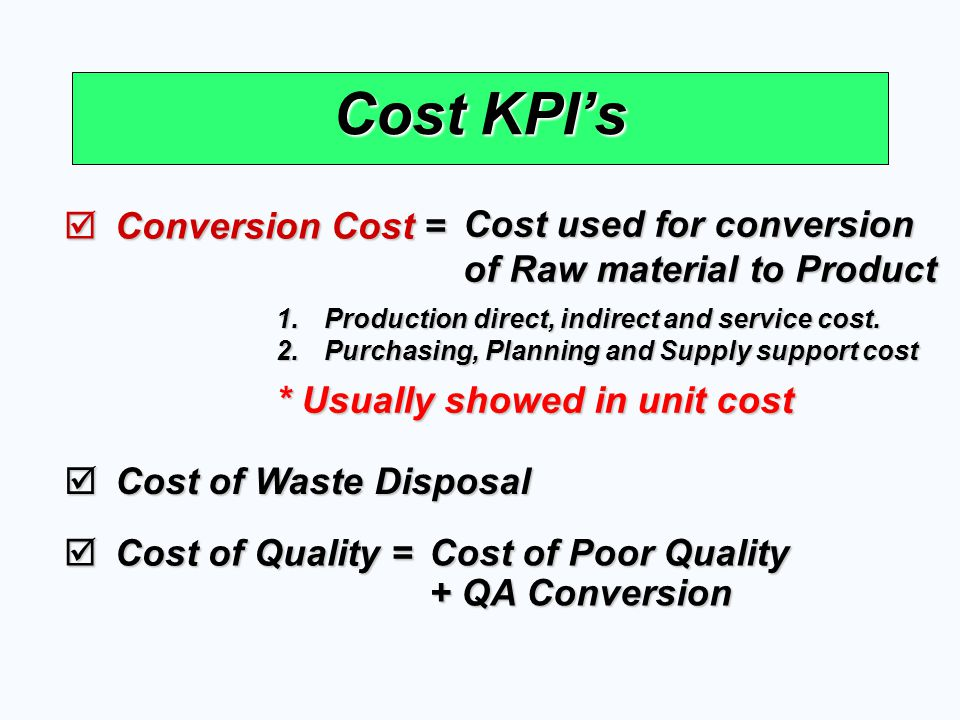 Cost KPI's Conversion Cost =