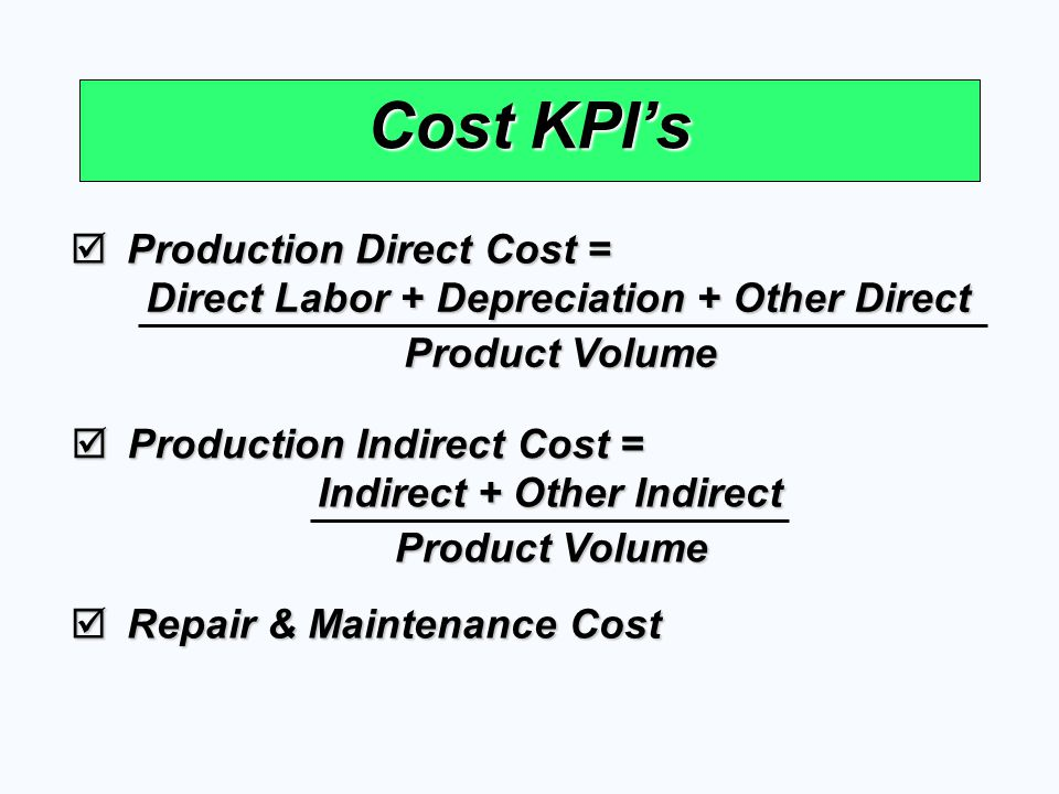 Cost KPI's Production Direct Cost =