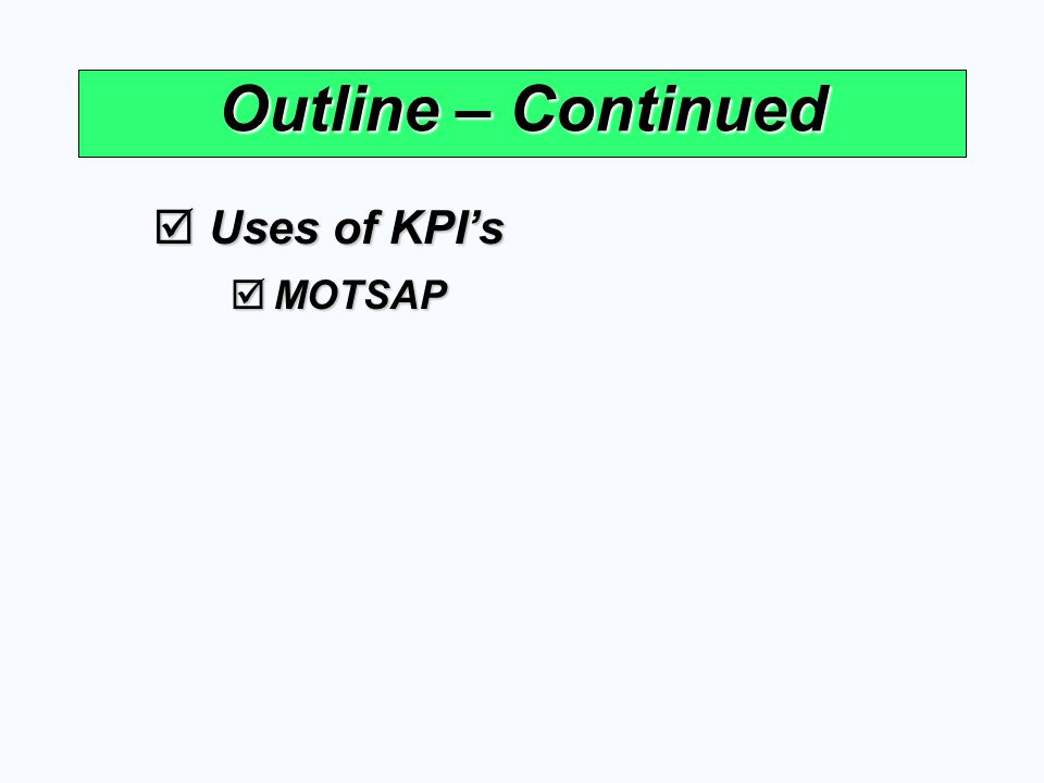 Outline – Continued Uses of KPI's MOTSAP