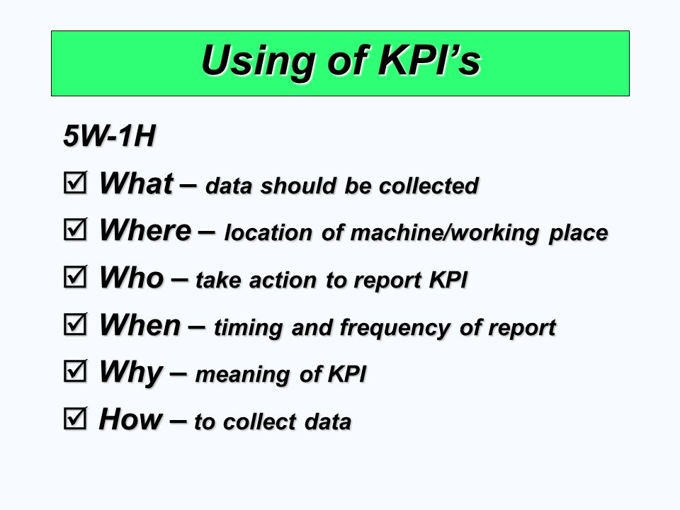 Using of KPI's 5W-1H What – data should be collected
