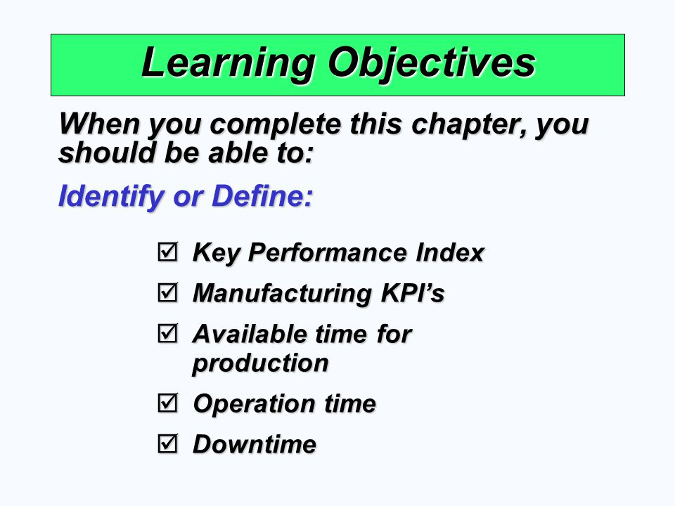 Learning Objectives When you complete this chapter, you should be able to: Identify or Define: Key Performance Index.