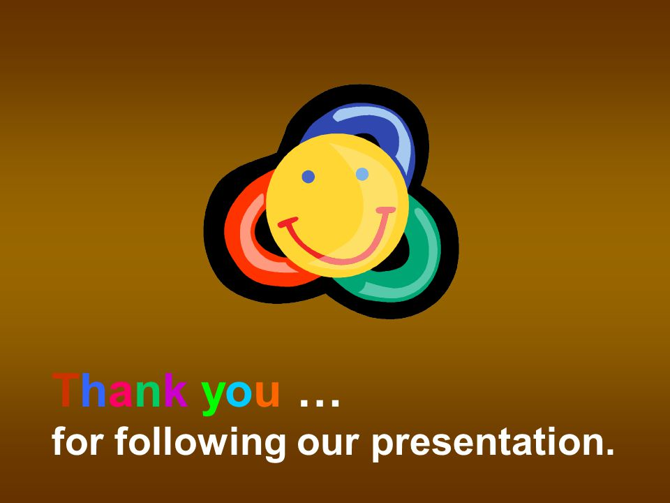 Thank you … for following our presentation.