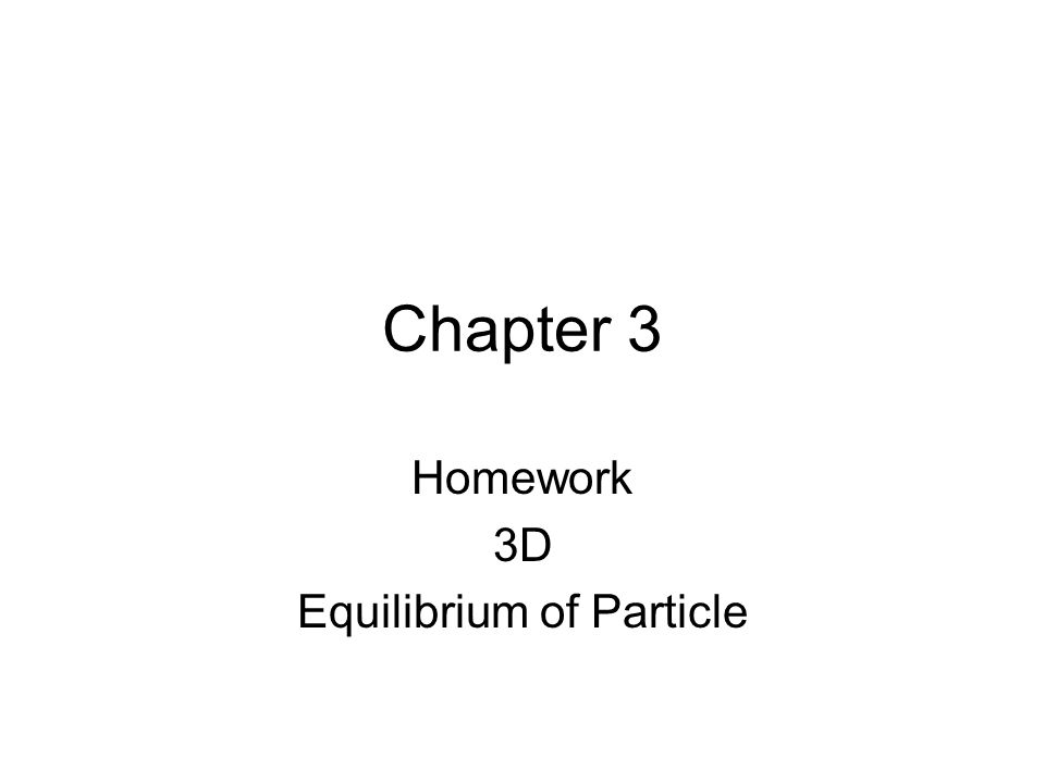 Homework 3D Equilibrium of Particle