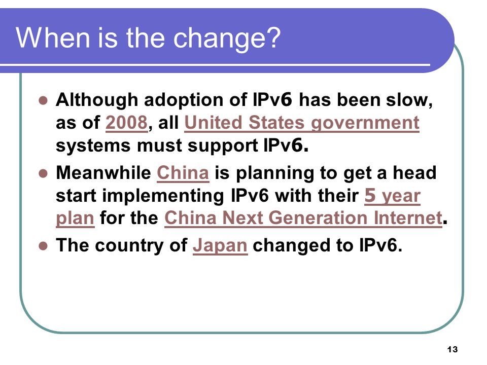 When is the change Although adoption of IPv6 has been slow, as of 2008, all United States government systems must support IPv6.