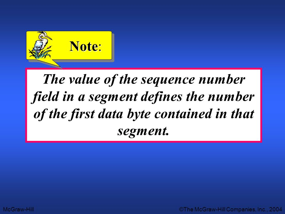 Note: The value of the sequence number field in a segment defines the number of the first data byte contained in that segment.