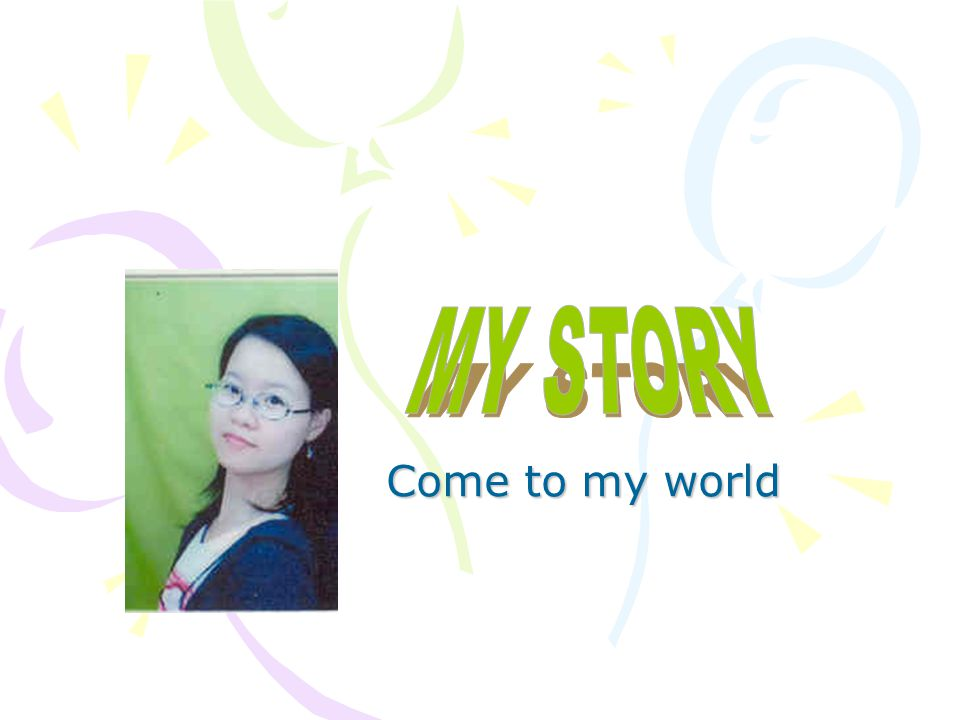 MY STORY Come to my world