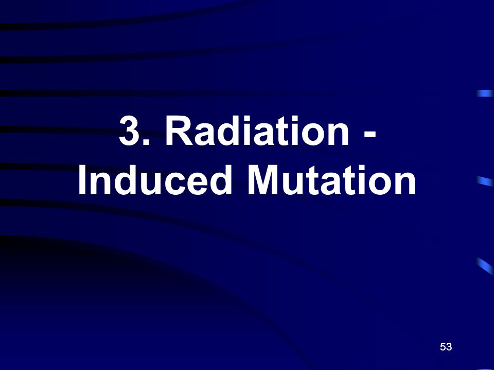 3. Radiation - Induced Mutation