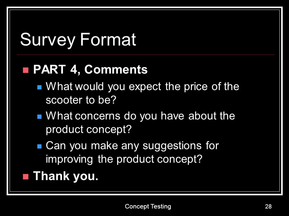 Survey Format PART 4, Comments Thank you.