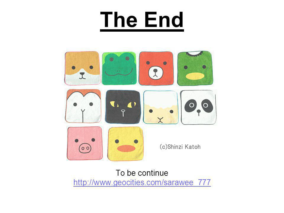The End To be continue http://www.geocities.com/sarawee_777
