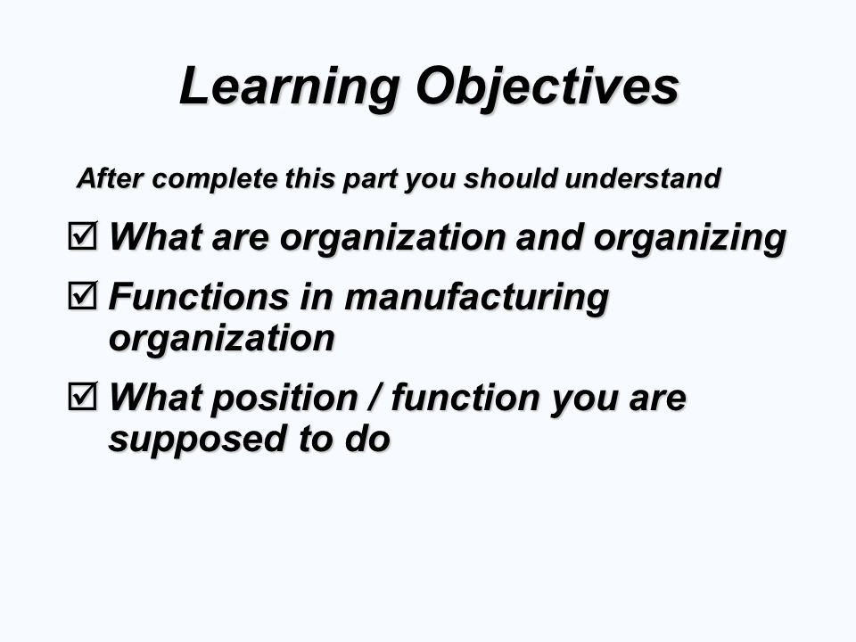 Learning Objectives What are organization and organizing