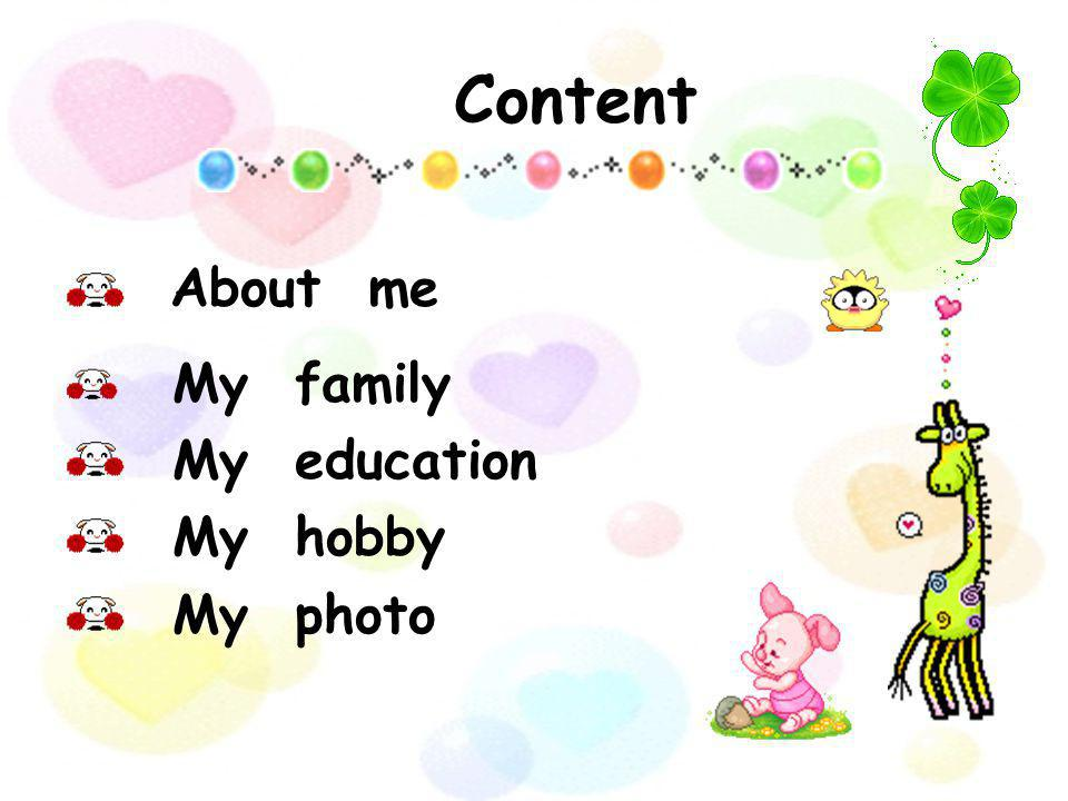 Content About me My family My education My hobby My photo