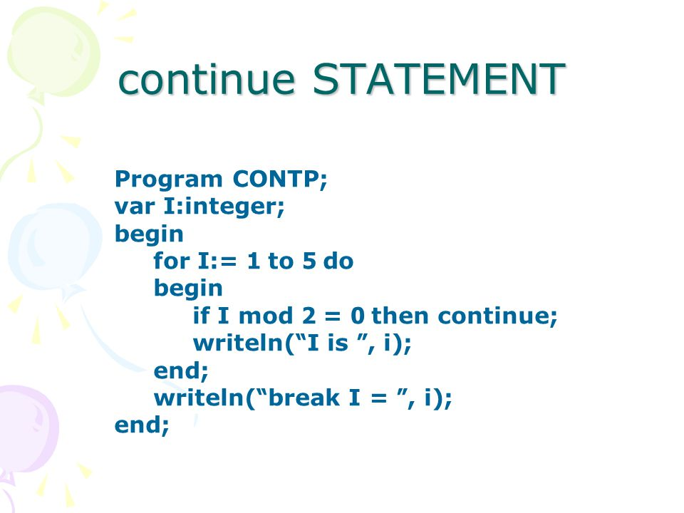 continue STATEMENT Program CONTP; var I:integer; begin