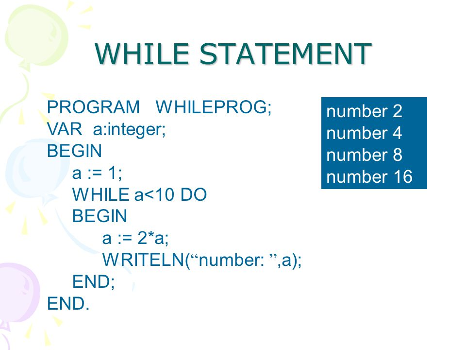 WHILE STATEMENT PROGRAM WHILEPROG; number 2 VAR a:integer; number 4