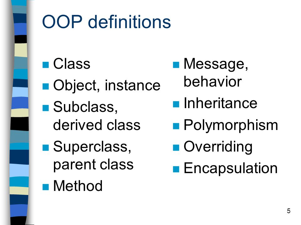 OOP definitions Class Object, instance Subclass, derived class