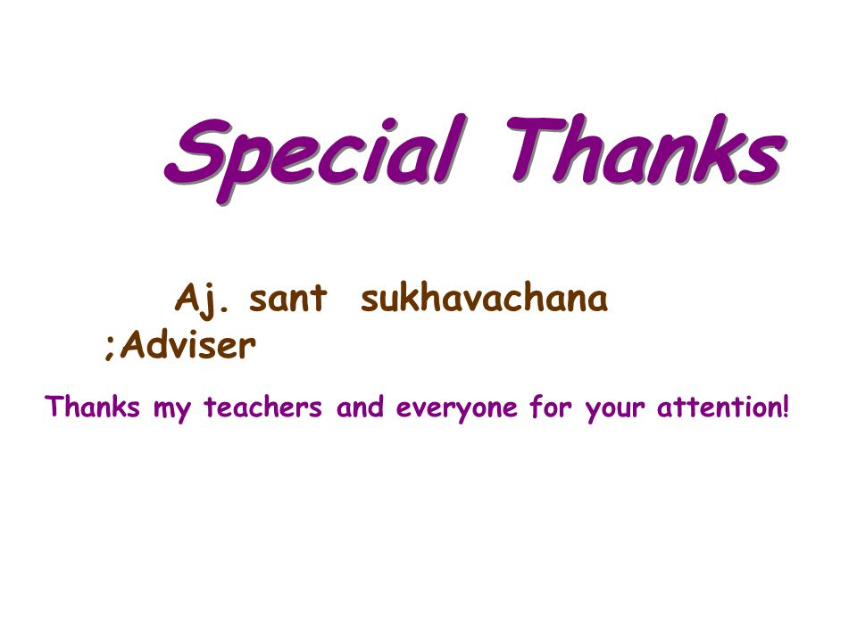 Special Thanks Aj. sant sukhavachana ;Adviser