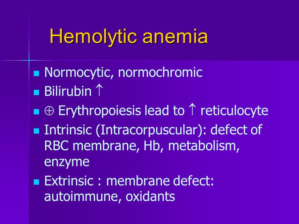 Hemolytic anemia Normocytic, normochromic Bilirubin 