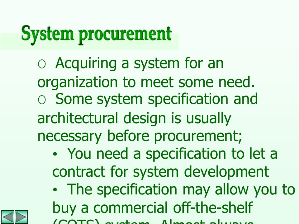System procurement O Acquiring a system for an organization to meet some need.