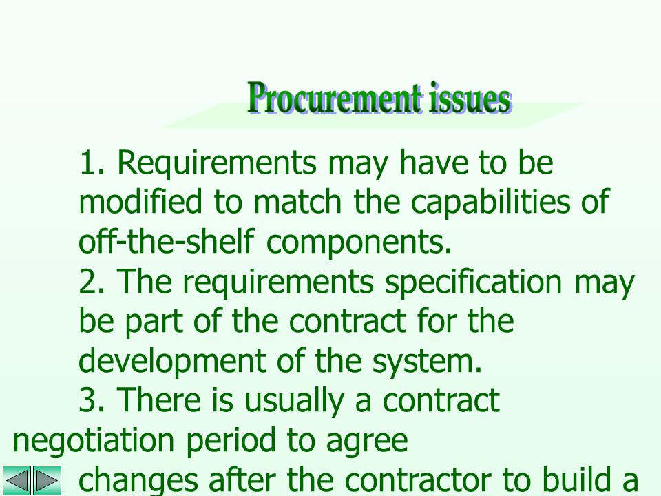 Procurement issues 1. Requirements may have to be modified to match the capabilities of off-the-shelf components.