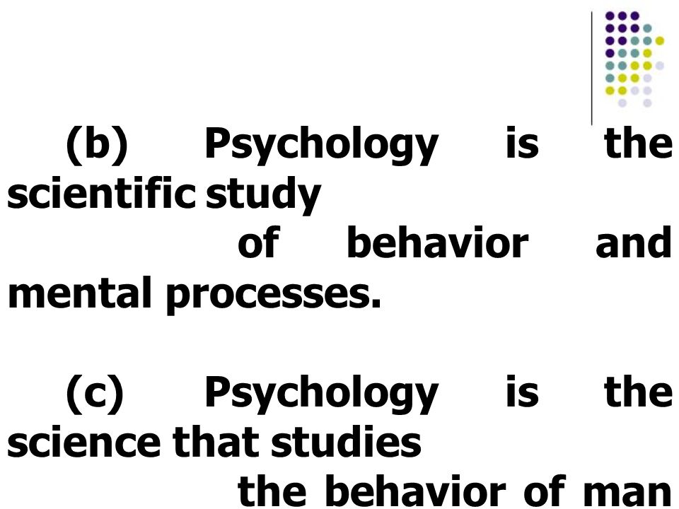 (b) Psychology is the scientific study