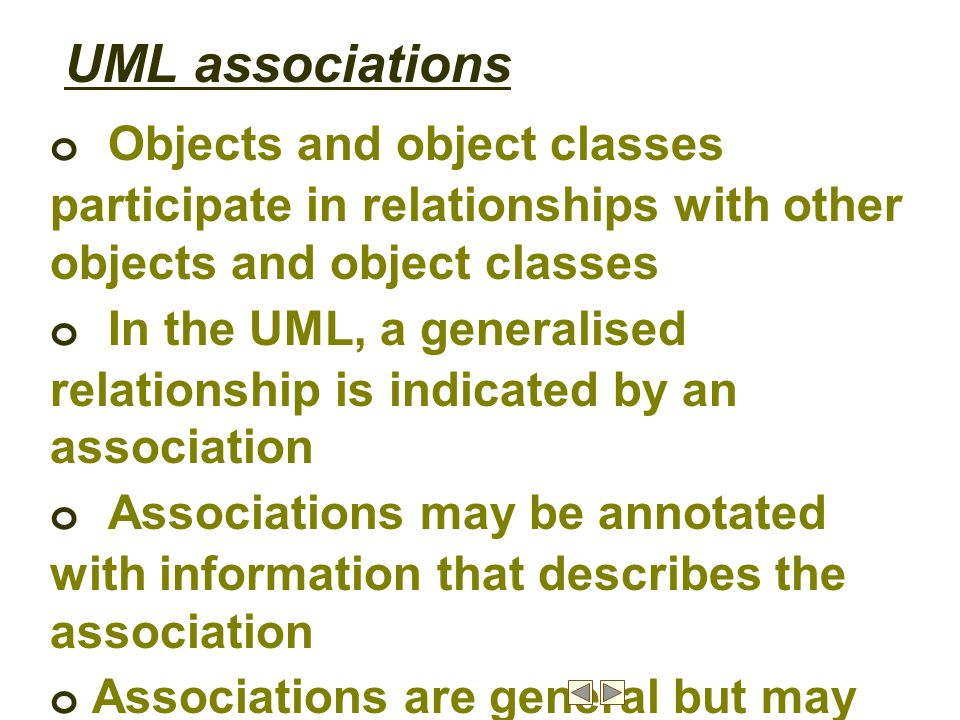 UML associations o Objects and object classes participate in relationships with other objects and object classes.
