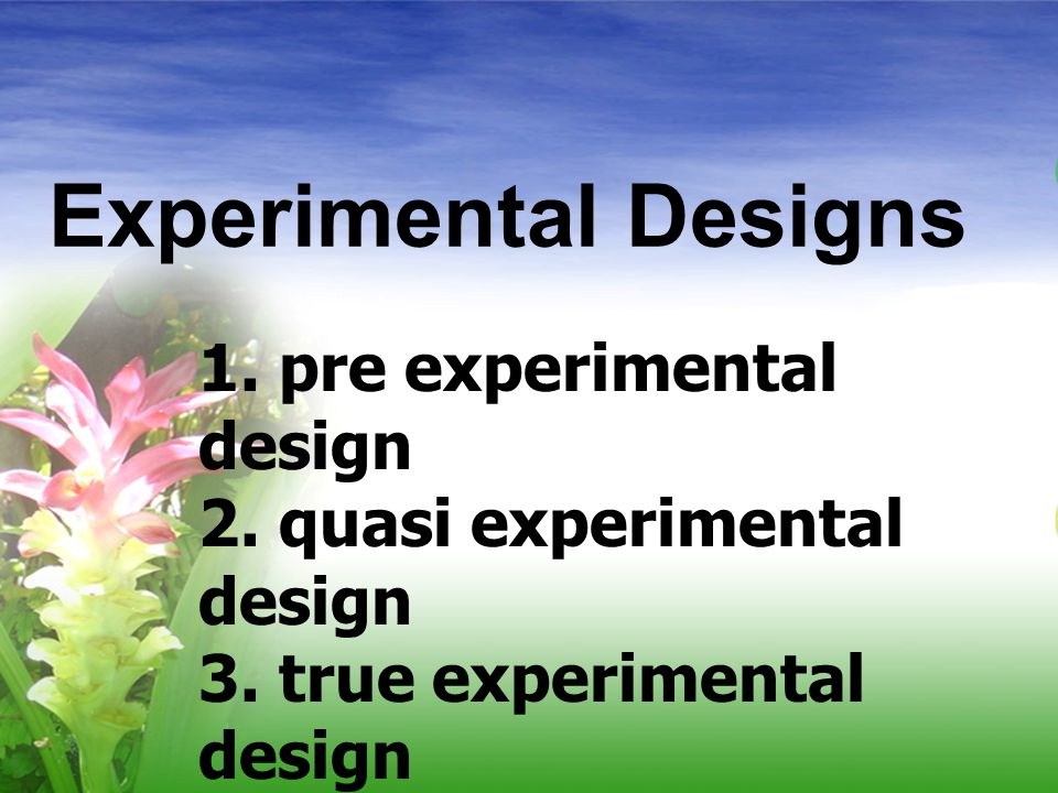 Experimental Designs 1. pre experimental design