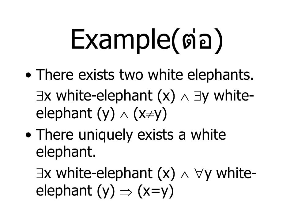 Example(ต่อ) There exists two white elephants.