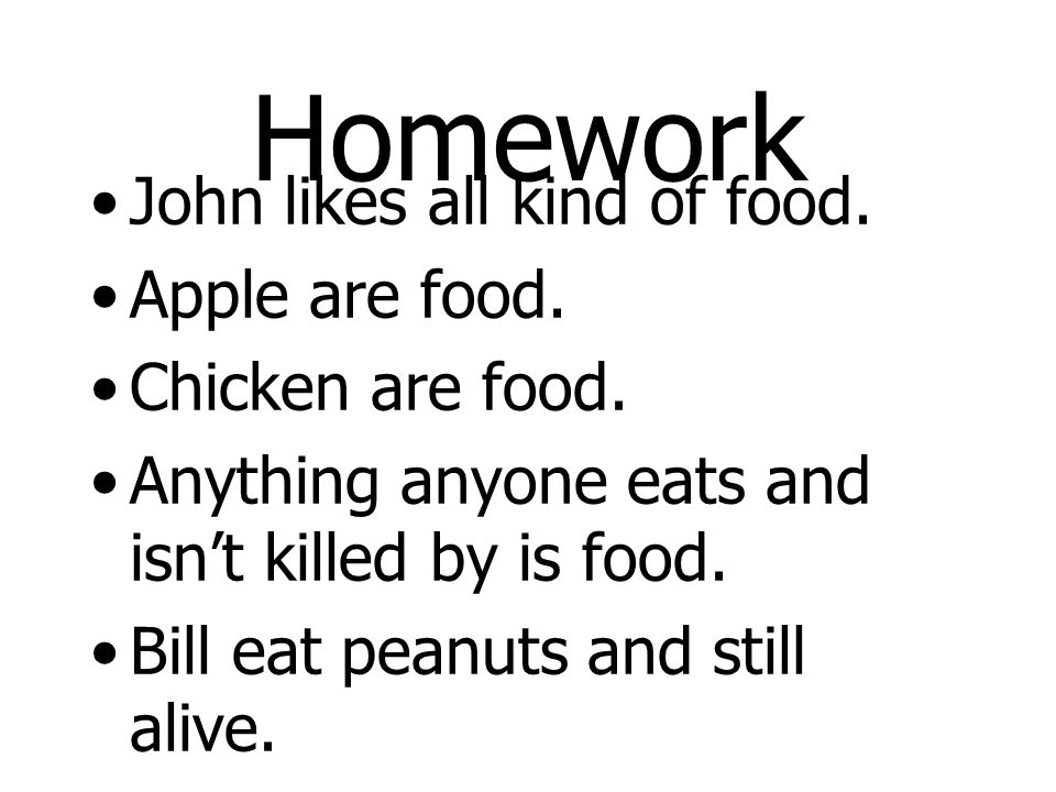 Homework John likes all kind of food. Apple are food.