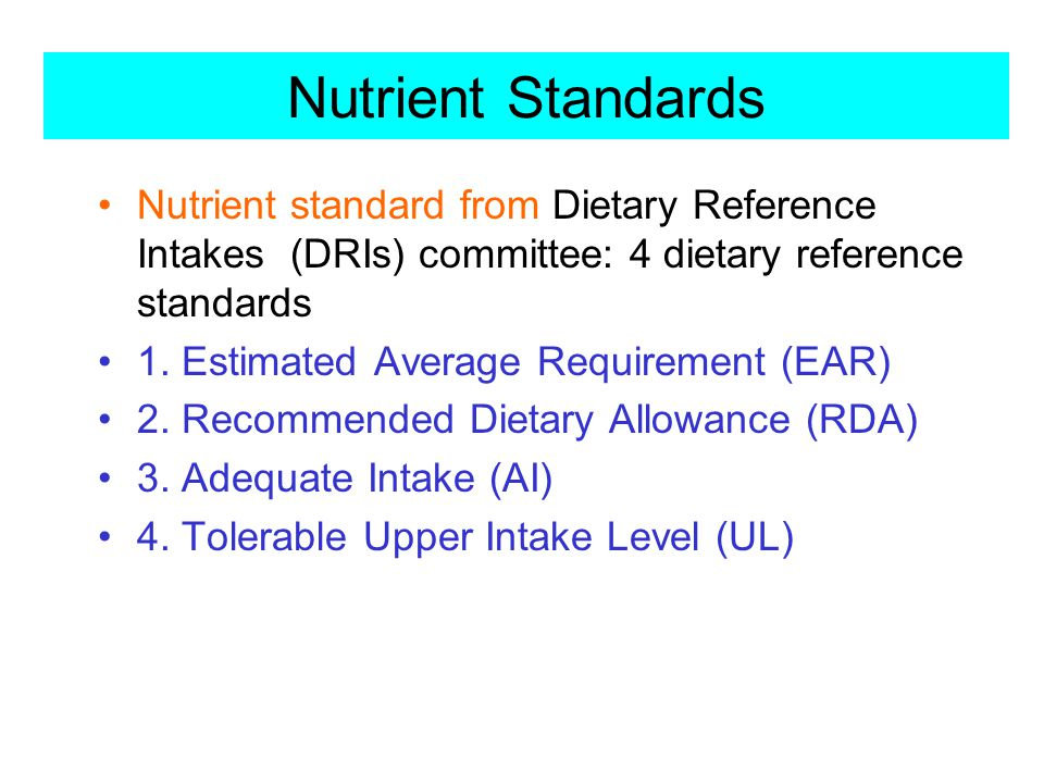 Nutrient Standards Nutrient standard from Dietary Reference Intakes (DRIs) committee: 4 dietary reference standards.