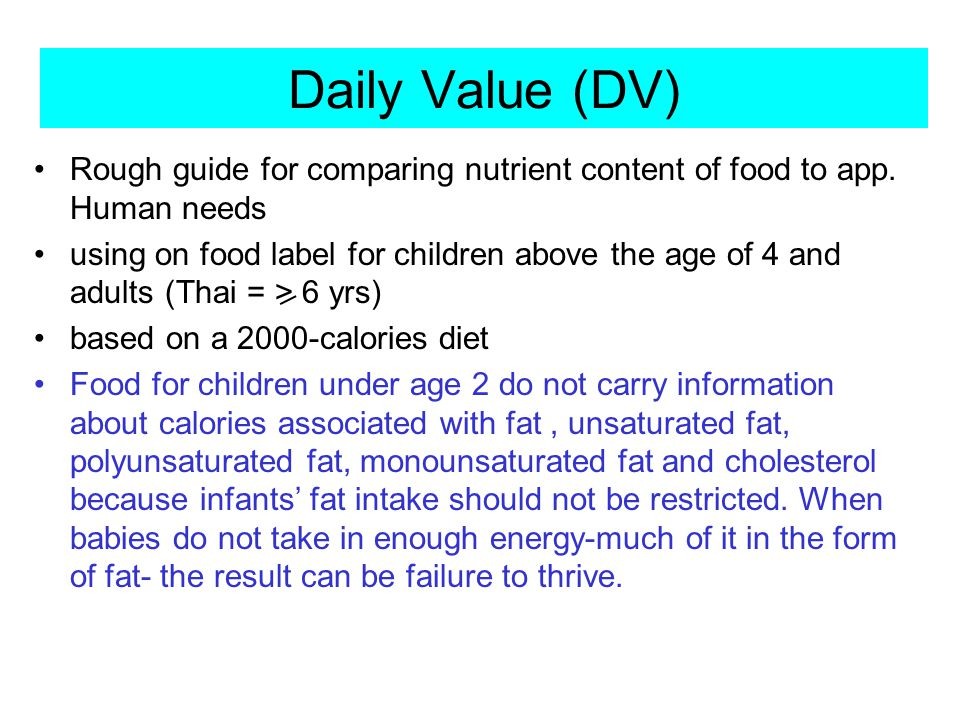 Daily Value (DV) Rough guide for comparing nutrient content of food to app. Human needs.
