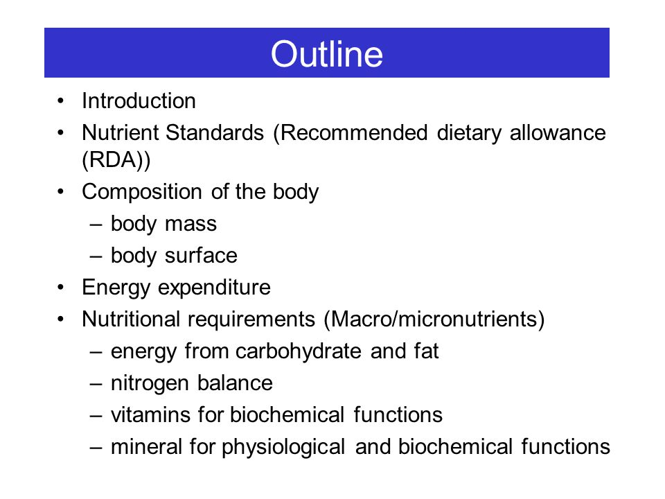 Outline Introduction. Nutrient Standards (Recommended dietary allowance (RDA)) Composition of the body.
