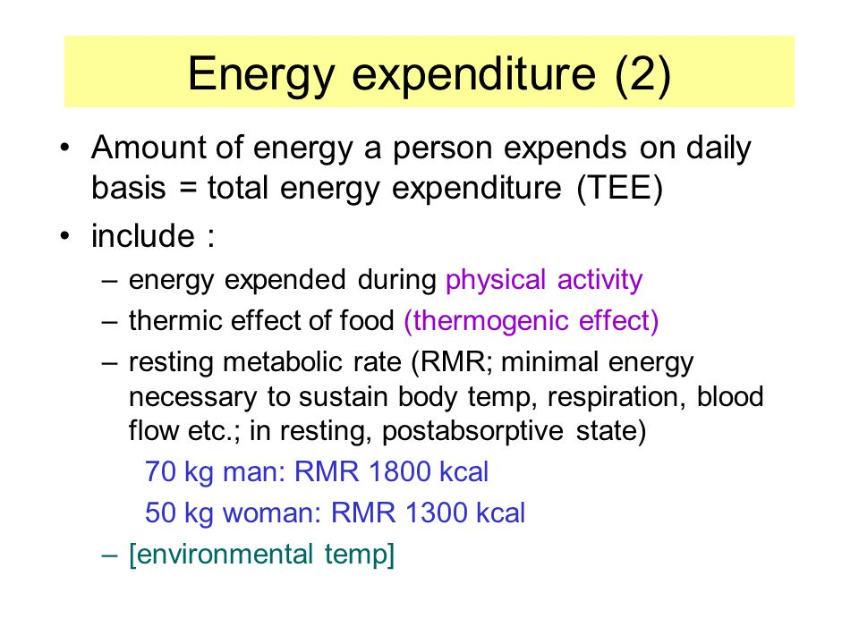 Energy expenditure (2) Amount of energy a person expends on daily basis = total energy expenditure (TEE)