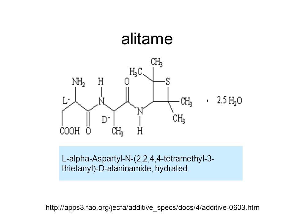 alitame L-alpha-Aspartyl-N-(2,2,4,4-tetramethyl-3- thietanyl)-D-alaninamide, hydrated.