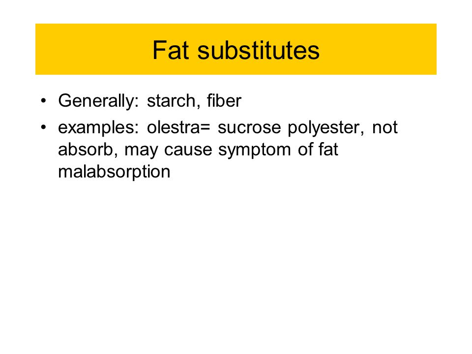 Fat substitutes Generally: starch, fiber
