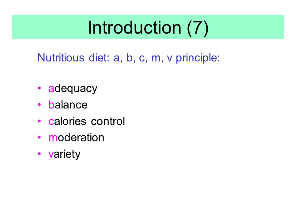 Introduction (7) Nutritious diet: a, b, c, m, v principle: adequacy