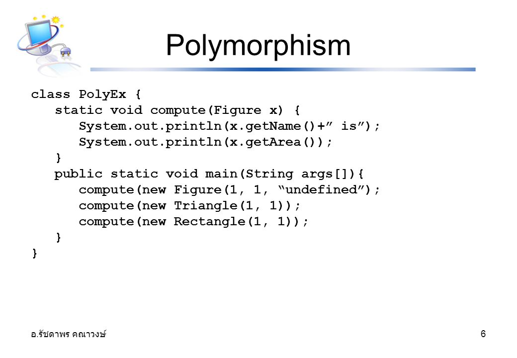 Polymorphism class PolyEx { static void compute(Figure x) {